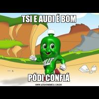 TSI E AUDI É BOMPÓDI CONFIÁ