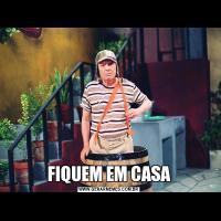 FIQUEM EM CASA