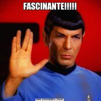 FASCINANTE!!!!!