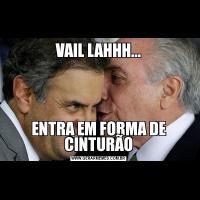 VAIL LAHHH...ENTRA EM FORMA DE CINTURÃO