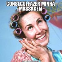CONSEGUI FAZER MINHA MASSAGEM