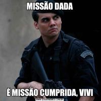 MISSÃO DADAÉ MISSÃO CUMPRIDA, VIVI