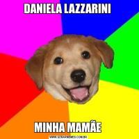 DANIELA LAZZARINI MINHA MAMÃE