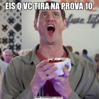 EIS Q VC TIRA NA PROVA 10