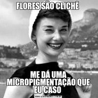 FLORES SÃO CLICHÊ ME DÁ UMA MICROPIGMENTAÇÃO QUE EU CASO