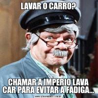LAVAR O CARRO?CHAMAR A IMPERIO LAVA CAR PARA EVITAR A FADIGA...