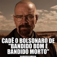 CADÊ O BOLSONARO DE 'BANDIDO BOM É BANDIDO MORTO'