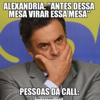 ALEXANDRIA: 'ANTES DESSA MESA VIRAR ESSA MESA'PESSOAS DA CALL:
