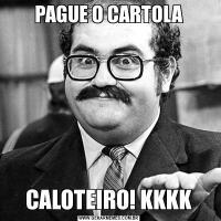 PAGUE O CARTOLACALOTEIRO! KKKK