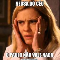 NEUSA DO CÉUO PAULO NÃO VALE NADA