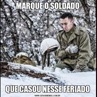 MARQUE O SOLDADOQUE CASOU NESSE FERIADO