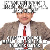 PARA QUEM É DEVEDOR E DISSE QUE PAGARIA NO