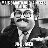 MAIS BARATO QUE 14 MESES DE ALUGUELUR-BURGER