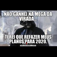NÃO GANHEI NA MEGA DA VIRADA...TEREI QUE REFAZER MEUS PLANOS PARA 2020.