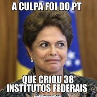 A CULPA FOI DO PT QUE CRIOU 38 INSTITUTOS FEDERAIS