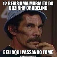 12 REAIS UMA MARMITA DA COZINHA CRODELINOE EU AQUI PASSANDO FOME