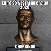 EU TO SÓ A ESTÁTUA CR7 EM 2020 CHORRINDO