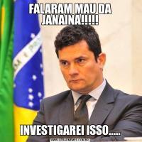 FALARAM MAU DA JANAINA!!!!!INVESTIGAREI ISSO.....