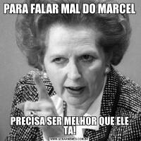 PARA FALAR MAL DO MARCELPRECISA SER MELHOR QUE ELE TA!