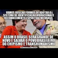VAMOS BUSCAR FORMAS DE ADOTAR O SISTEMA DE IDENTIFICAÇÃO VIBRACIONAL E RECONHECIMENTO ESPIRITUAL NO BRASILASSIM O BRASIL SERÁ GRANDE DE NOVO E SALVAR O POVO BRASILEIRO DO CHIPISMO E TRANSHUMANISMO