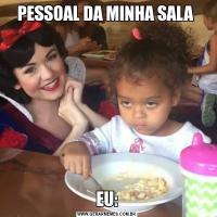 PESSOAL DA MINHA SALA EU: