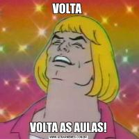 VOLTA VOLTA AS AULAS!