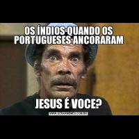 OS ÍNDIOS QUANDO OS PORTUGUESES ANCORARAMJESUS É VOCE?