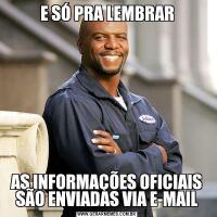 E SÓ PRA LEMBRARAS INFORMAÇÕES OFICIAIS SÃO ENVIADAS VIA E-MAIL