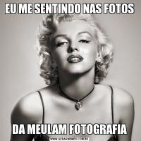 EU ME SENTINDO NAS FOTOSDA MEULAM FOTOGRAFIA