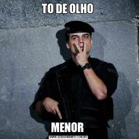 TO DE OLHO MENOR