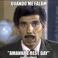 QUANDO ME FALAM'AMANHÃ É REST DAY'
