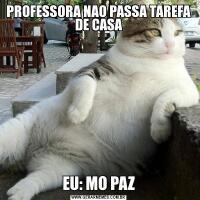 PROFESSORA NAO PASSA TAREFA DE CASAEU: MO PAZ