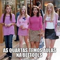 AS QUARTAS TEMOS AULAS NA BEETOOLS