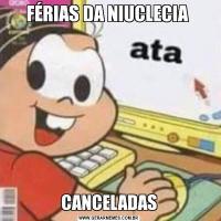 FÉRIAS DA NIUCLECIA CANCELADAS