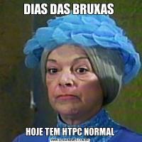 DIAS DAS BRUXAS HOJE TEM HTPC NORMAL