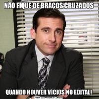NÃO FIQUE DE BRAÇOS CRUZADOSQUANDO HOUVER VÍCIOS NO EDITAL!