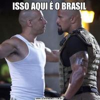 ISSO AQUI É O BRASIL