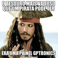 O TESOURO MAIS VALIOSO QUE UM PIRATA PODE TERERA UMA PAINEL GPTRONICS