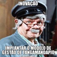 INOVAÇÃOIMPLANTAR O MODELO DE GESTÃO DE TANGAMANDAPIO