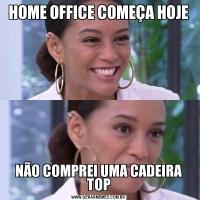 HOME OFFICE COMEÇA HOJENÃO COMPREI UMA CADEIRA TOP