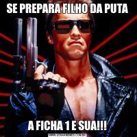 SE PREPARA FILHO DA PUTAA FICHA 1 E SUA!!!