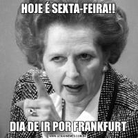 HOJE É SEXTA-FEIRA!!DIA DE IR POR FRANKFURT