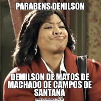 PARABENS DENILSONDEMILSON DE MATOS DE MACHADO DE CAMPOS DE SANTANA
