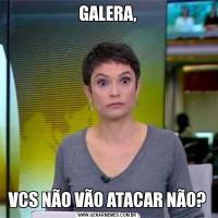 GALERA,VCS NÃO VÃO ATACAR NÃO?