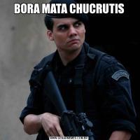 BORA MATA CHUCRUTIS