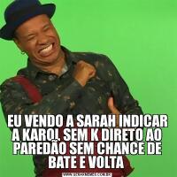 EU VENDO A SARAH INDICAR A KAROL SEM K DIRETO AO PAREDÃO SEM CHANCE DE BATE E VOLTA