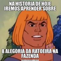 NA HISTORIA DE HOJE IREMOS APRENDER SOBREA ALEGORIA DA RATOEIRA NA FAZENDA