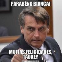 PARABÉNS BIANCA!MUITAS FELICIDADES, TAOKEY