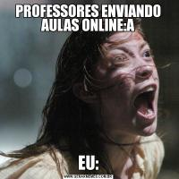 PROFESSORES ENVIANDO AULAS ONLINE:AEU: