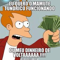 EU QUERO O MAMUTE TUNDRICO FUNCIONANDOOU MEU DINHEIRO DE VOLTAAAAAA !!!!